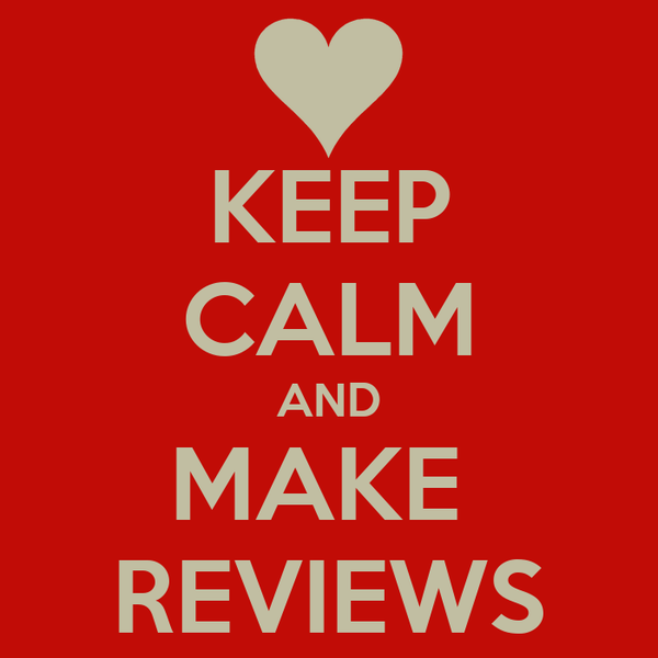KEEP CALM AND MAKE  REVIEWS