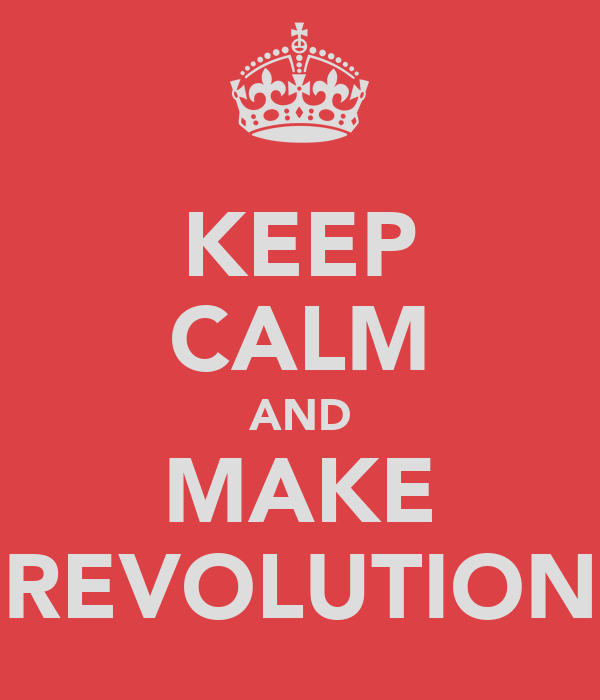 KEEP CALM AND MAKE REVOLUTION