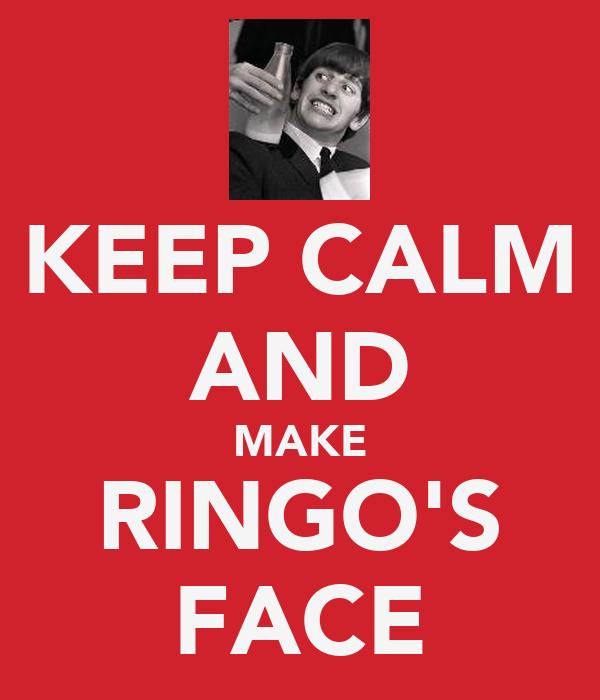 KEEP CALM AND MAKE RINGO'S FACE