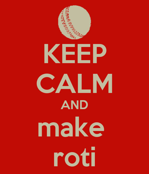 KEEP CALM AND make  roti