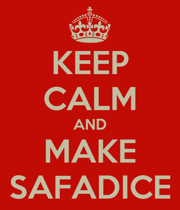 KEEP CALM AND MAKE SAFADICE