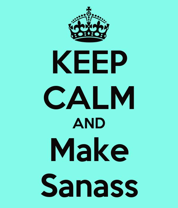 KEEP CALM AND Make Sanass