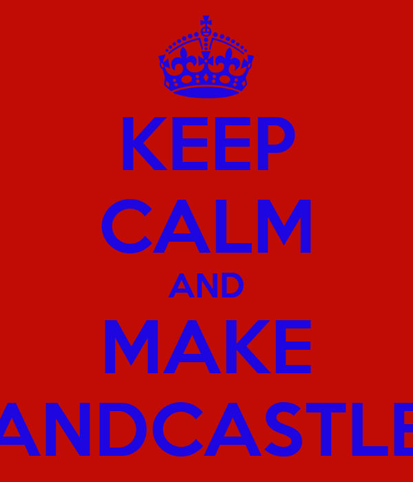 KEEP CALM AND MAKE SANDCASTLES