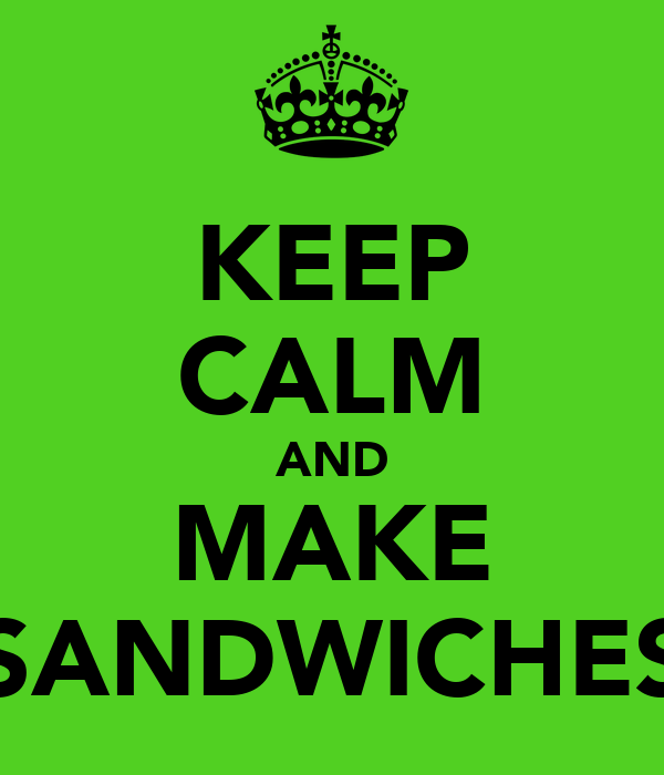 KEEP CALM AND MAKE SANDWICHES