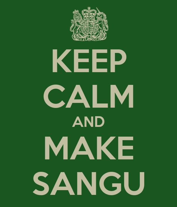 KEEP CALM AND MAKE SANGU