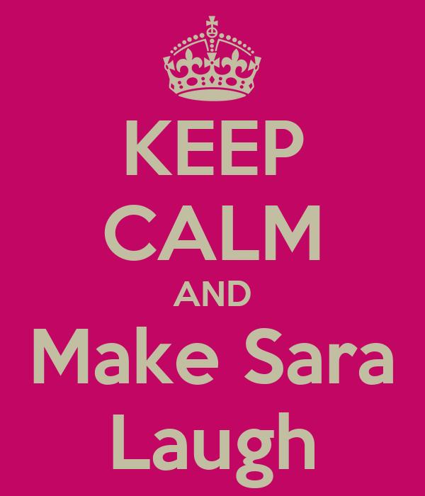 KEEP CALM AND Make Sara Laugh