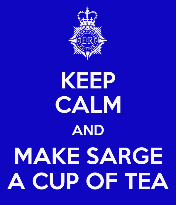 KEEP CALM AND MAKE SARGE A CUP OF TEA