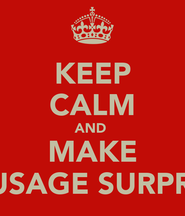 KEEP CALM AND  MAKE SAUSAGE SURPRISE