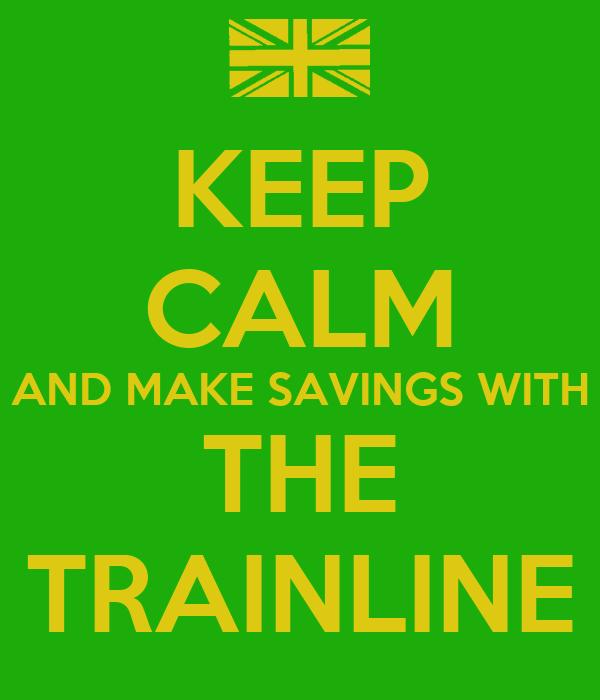KEEP CALM AND MAKE SAVINGS WITH THE TRAINLINE