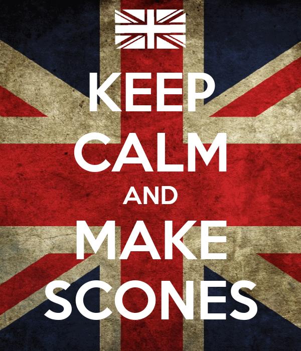 KEEP CALM AND MAKE SCONES