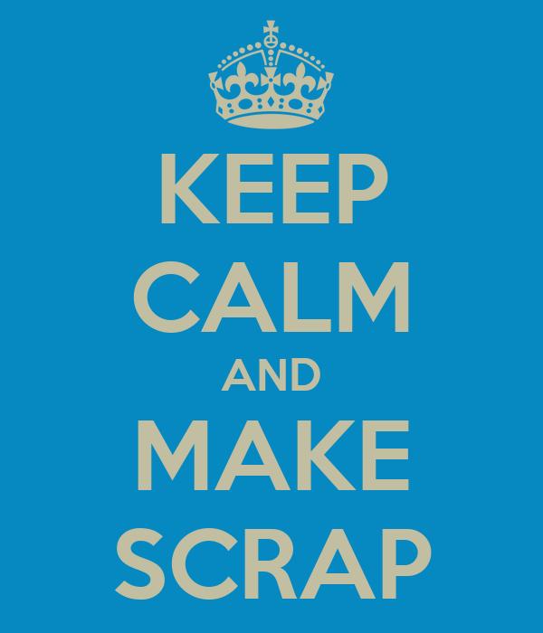 KEEP CALM AND MAKE SCRAP