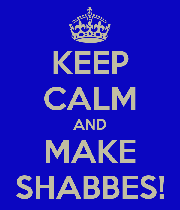 KEEP CALM AND MAKE SHABBES!