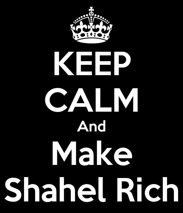 KEEP CALM And Make Shahel Rich