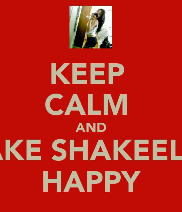 KEEP  CALM  AND MAKE SHAKEELAH HAPPY