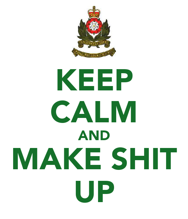KEEP CALM AND MAKE SHIT UP