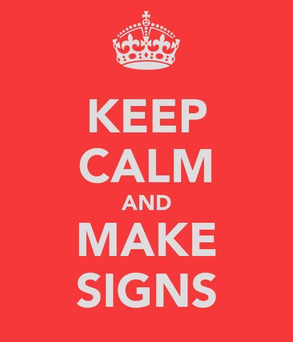 KEEP CALM AND MAKE SIGNS