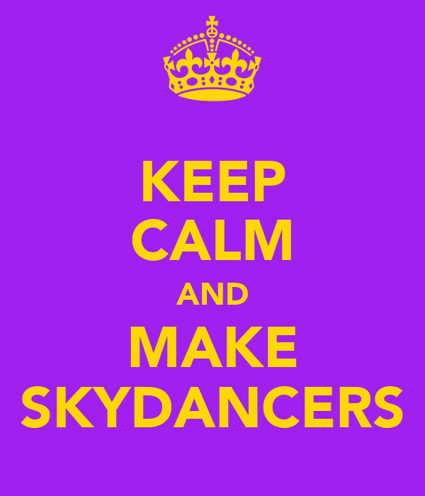 KEEP CALM AND MAKE SKYDANCERS