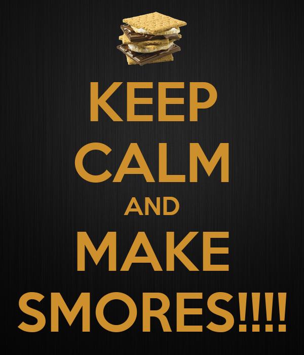 KEEP CALM AND MAKE SMORES!!!!
