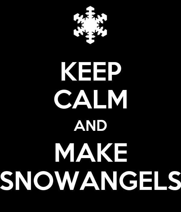 KEEP CALM AND MAKE SNOWANGELS