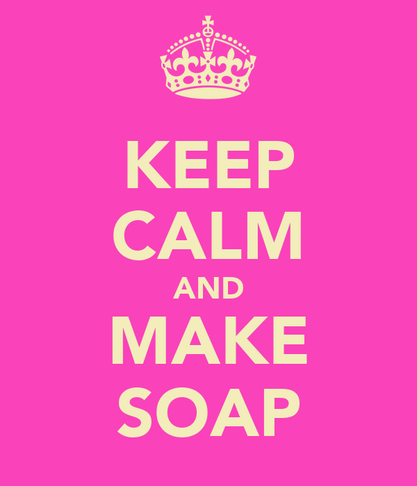 KEEP CALM AND MAKE SOAP