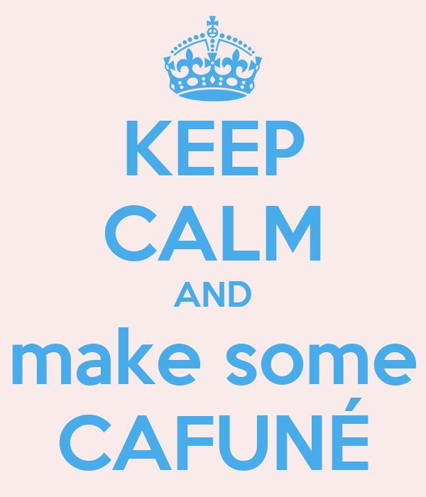 KEEP CALM AND make some CAFUNÉ