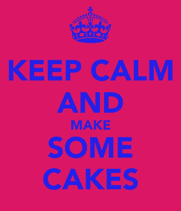 KEEP CALM AND MAKE SOME CAKES