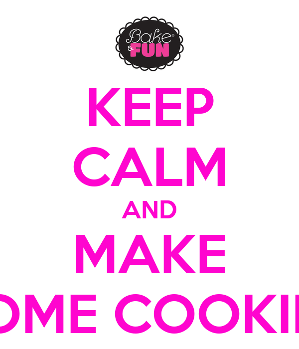 KEEP CALM AND MAKE SOME COOKIES