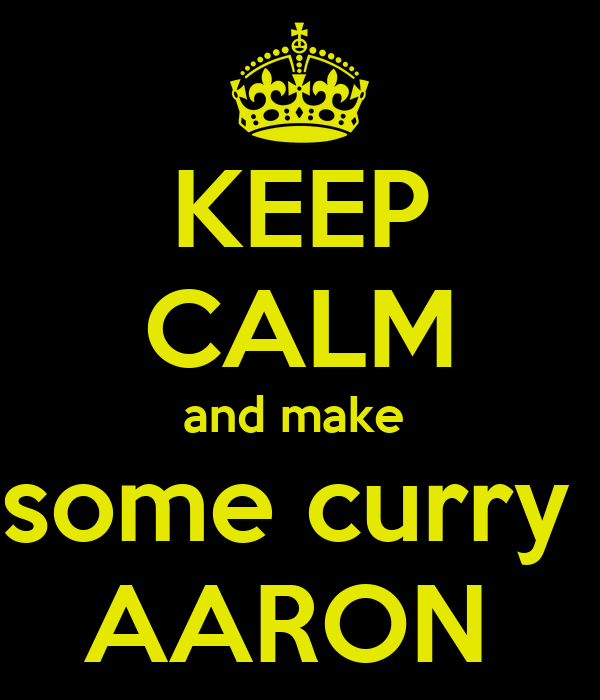 KEEP CALM and make  some curry  AARON