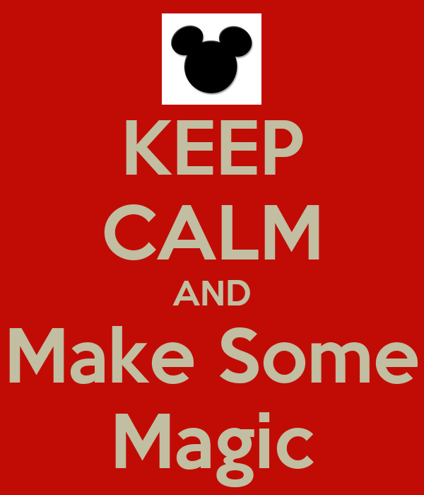 KEEP CALM AND Make Some Magic