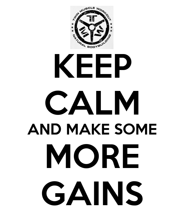 KEEP CALM AND MAKE SOME MORE GAINS