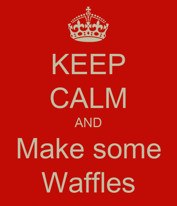 KEEP CALM AND Make some Waffles