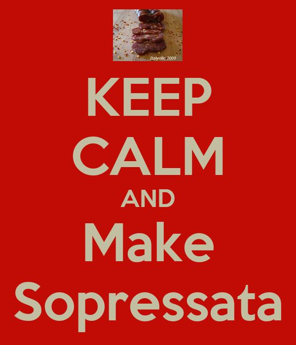 KEEP CALM AND Make Sopressata