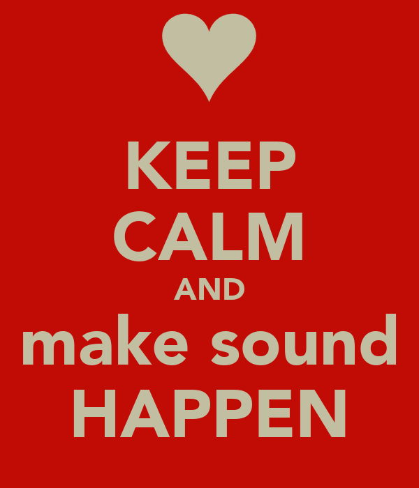 KEEP CALM AND make sound HAPPEN
