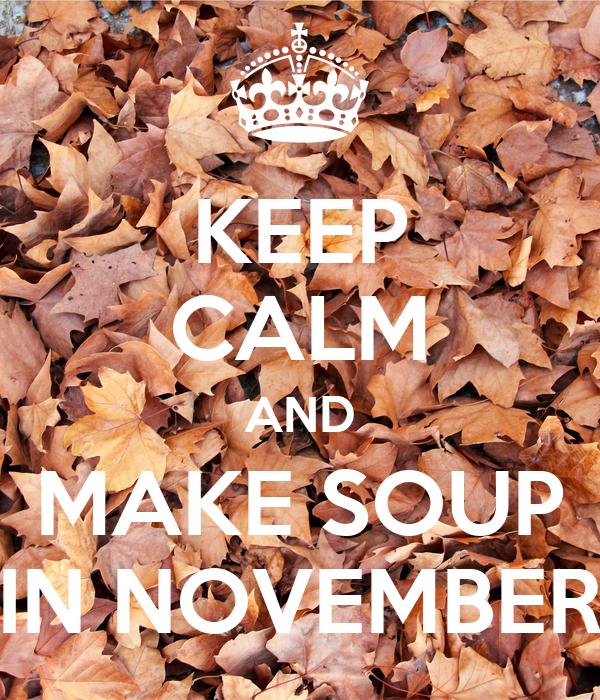 KEEP CALM AND MAKE SOUP IN NOVEMBER