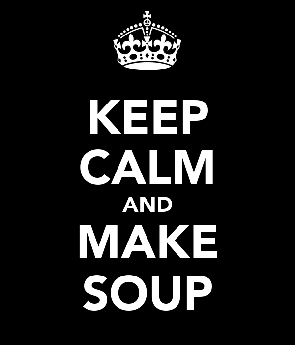 KEEP CALM AND MAKE SOUP