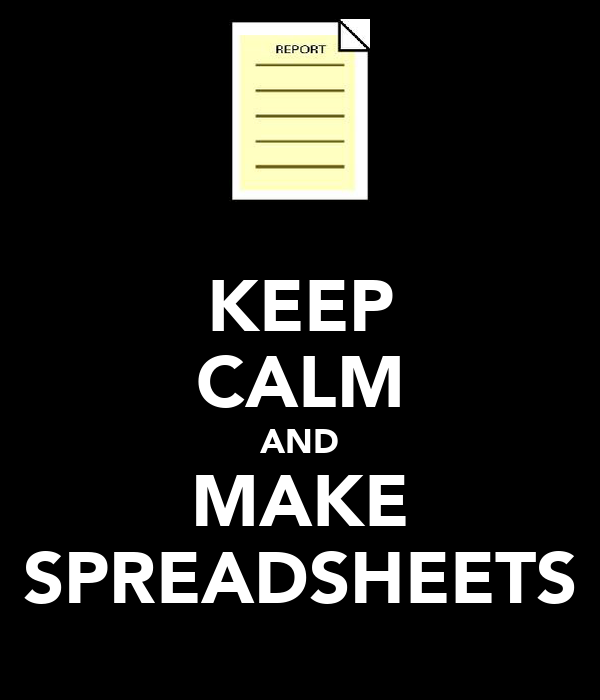 KEEP CALM AND MAKE SPREADSHEETS
