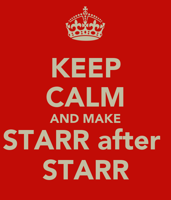KEEP CALM AND MAKE STARR after  STARR
