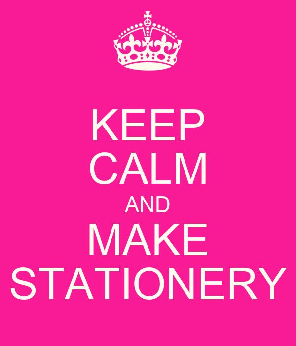 KEEP CALM AND MAKE STATIONERY