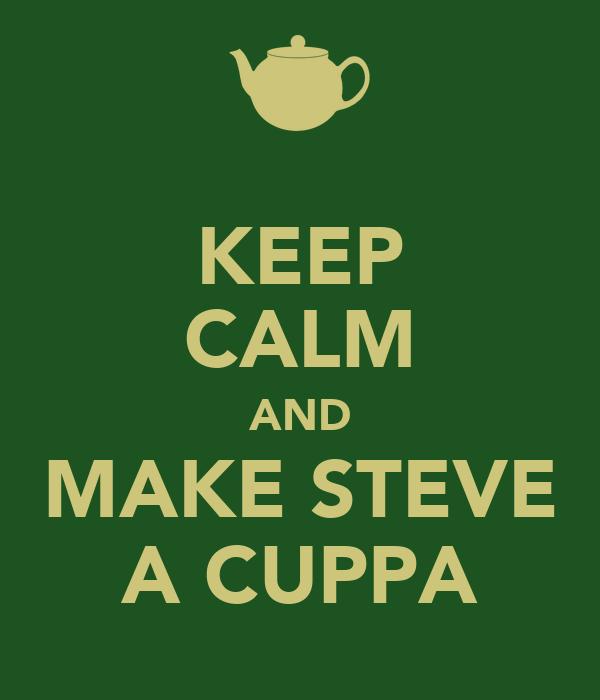 KEEP CALM AND MAKE STEVE A CUPPA