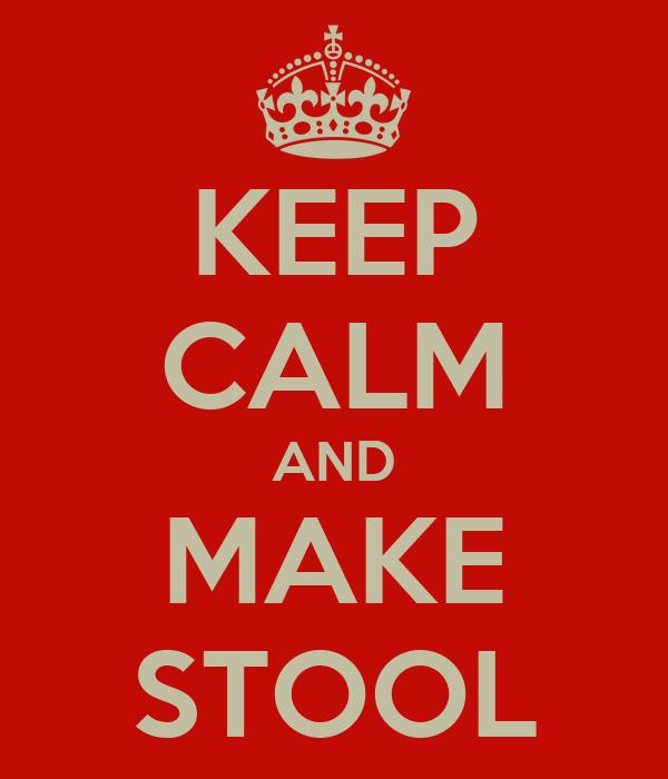 KEEP CALM AND MAKE STOOL