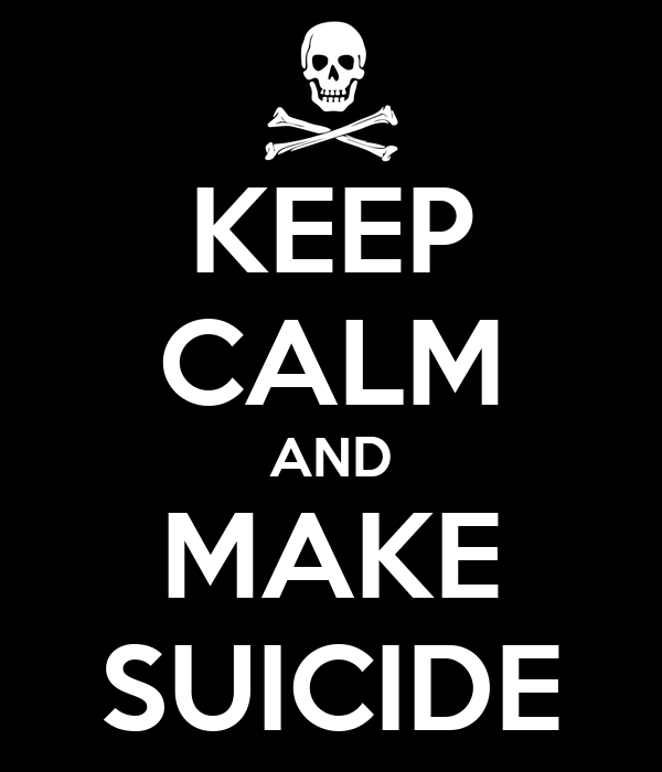 KEEP CALM AND MAKE SUICIDE