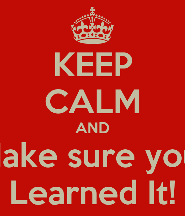 KEEP CALM AND Make sure you  Learned It!