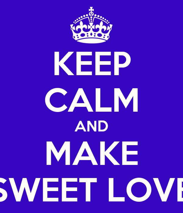 KEEP CALM AND MAKE SWEET LOVE
