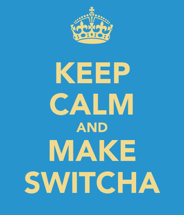 KEEP CALM AND MAKE SWITCHA
