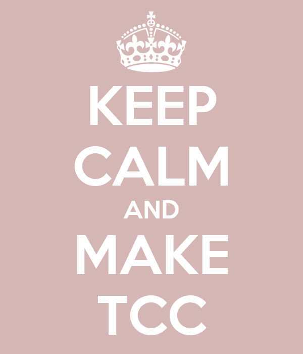KEEP CALM AND MAKE TCC