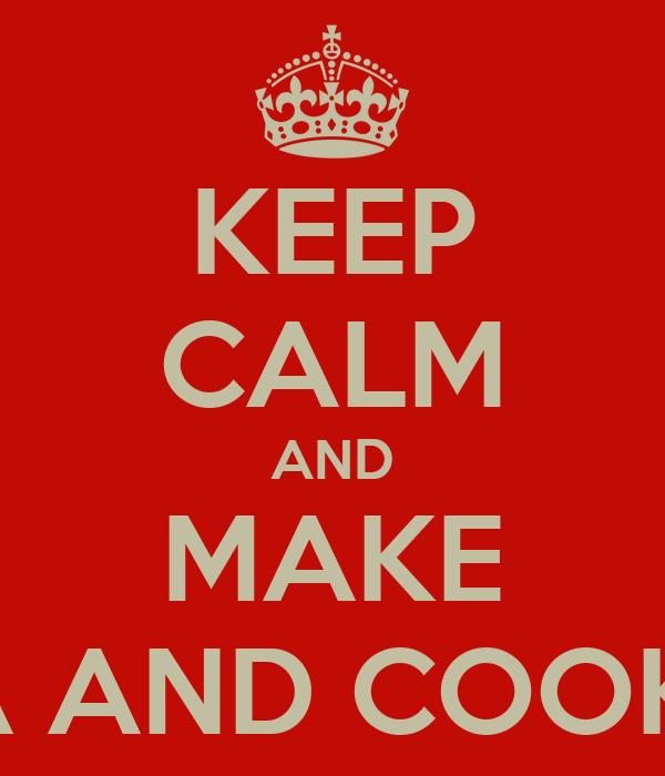 KEEP CALM AND MAKE TEA AND COOKIES
