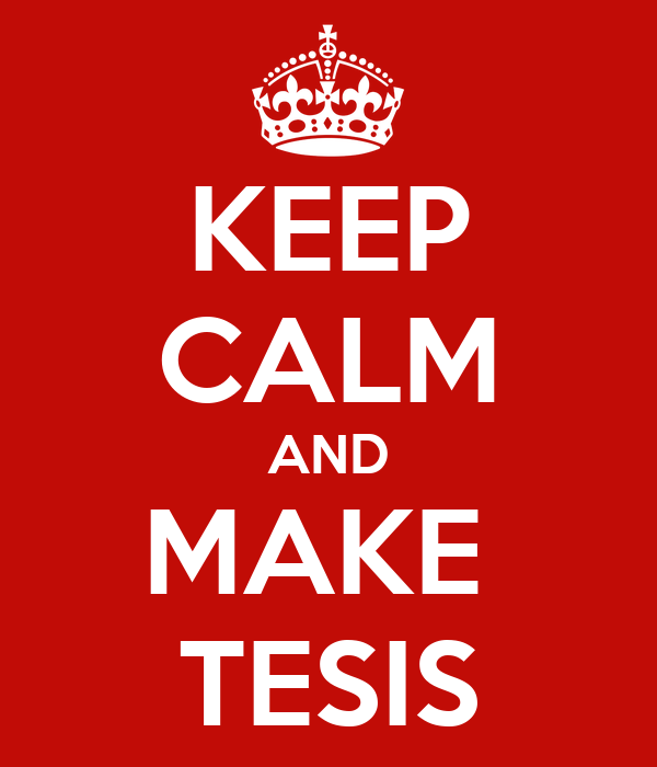 KEEP CALM AND MAKE  TESIS