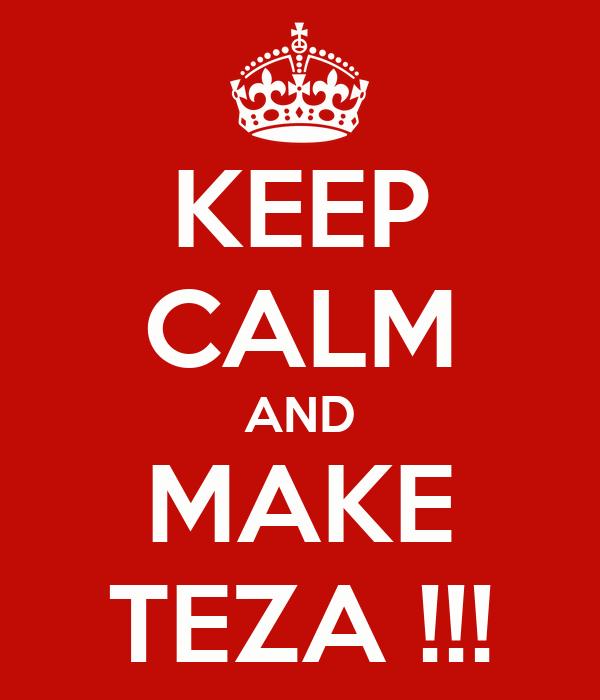 KEEP CALM AND MAKE TEZA !!!