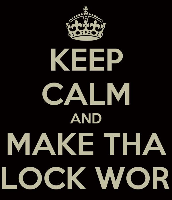 KEEP CALM AND MAKE THA BLOCK WORK