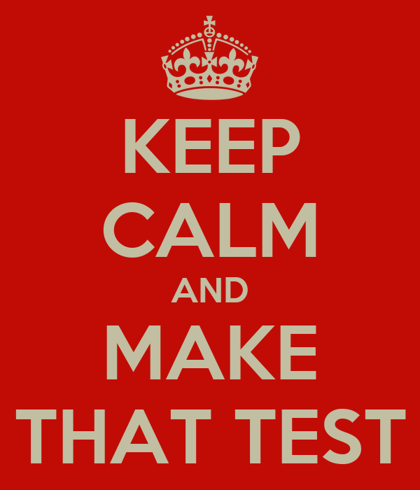 KEEP CALM AND MAKE THAT TEST